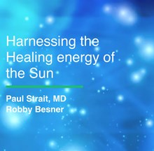 ACIM Fellowship Webinar Series - Harness the Healing Energy of the Sun by Paula Strait, MD & Robby Besner HHES